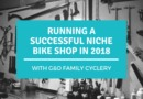 Shift Up podcast: What does it take to run a successful specialist bike shop in 2018?